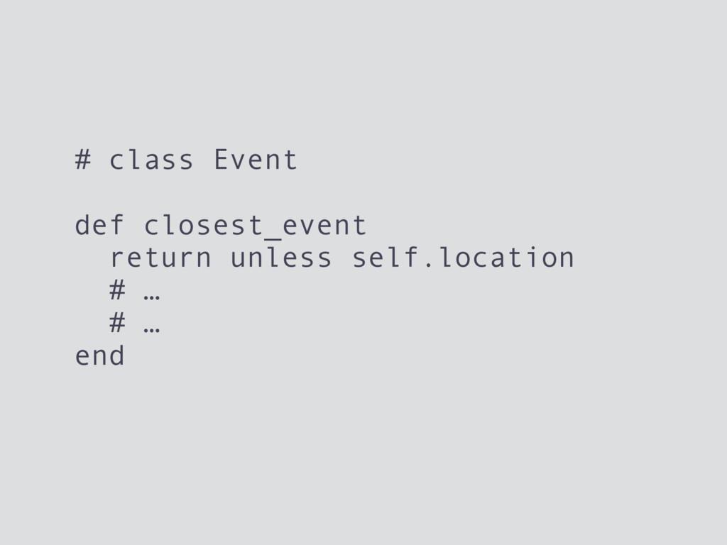 # class Event def closest_event return unless s...