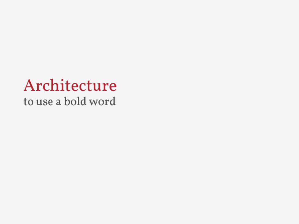 Architecture to use a bold word