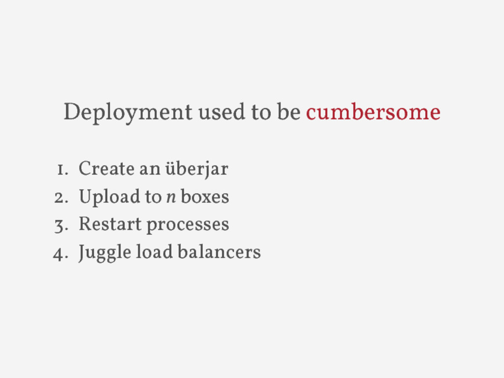 Deployment used to be cumbersome 1. Create an ü...