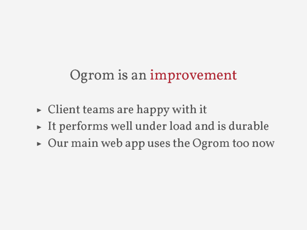 Ogrom is an improvement ▶ Client teams are happ...