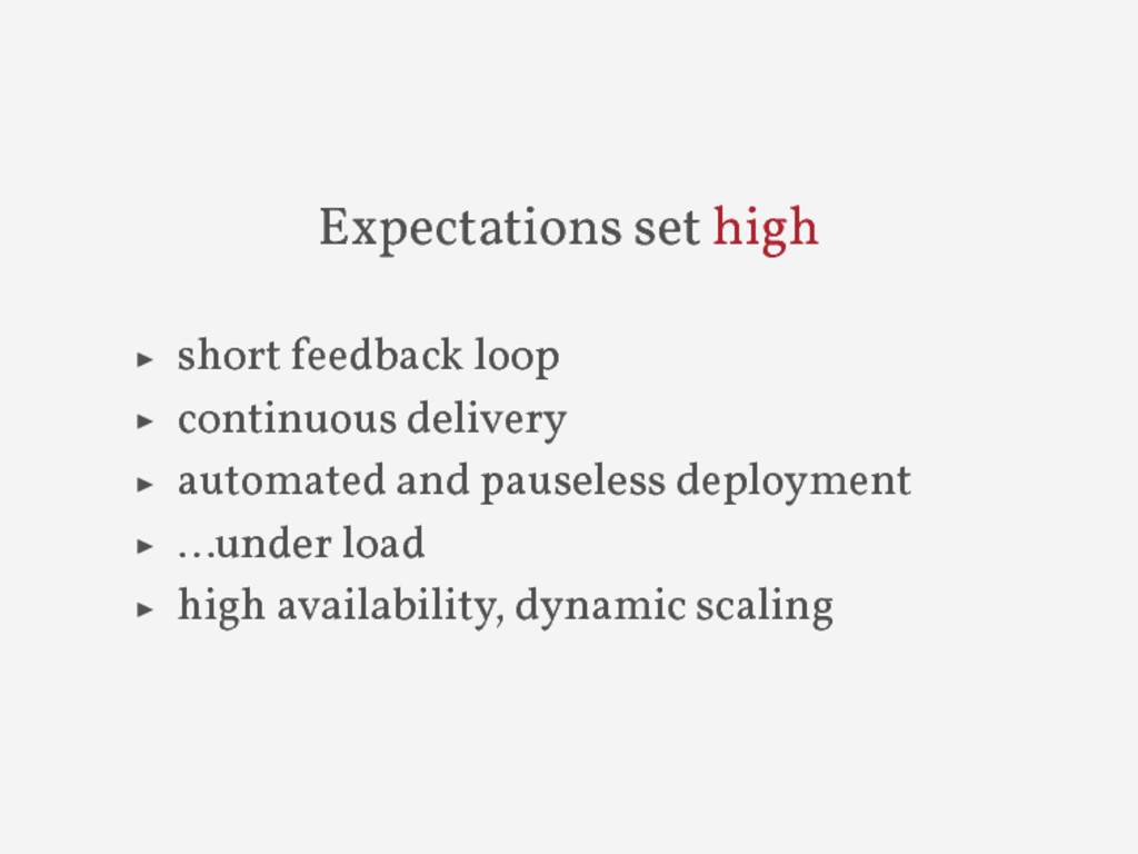 Expectations set high ▶ short feedback loop ▶ c...