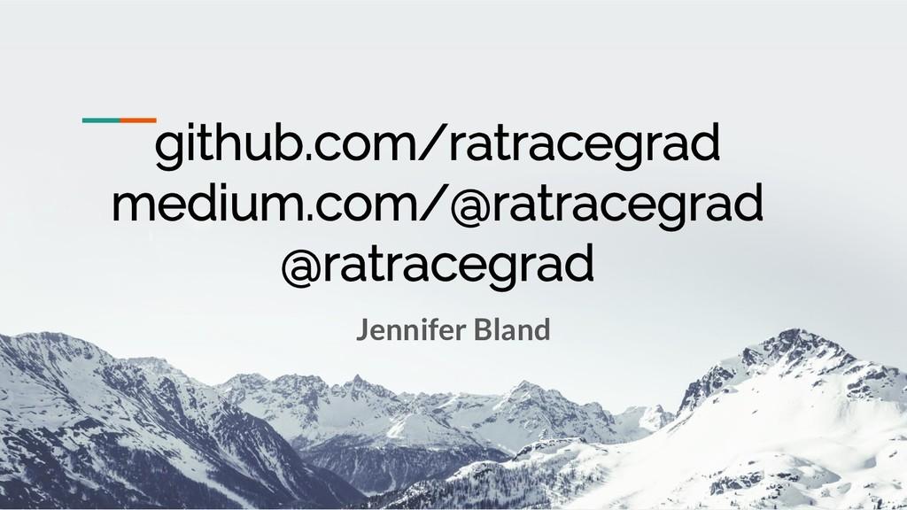 github.com/ratracegrad medium.com/@ratracegrad ...