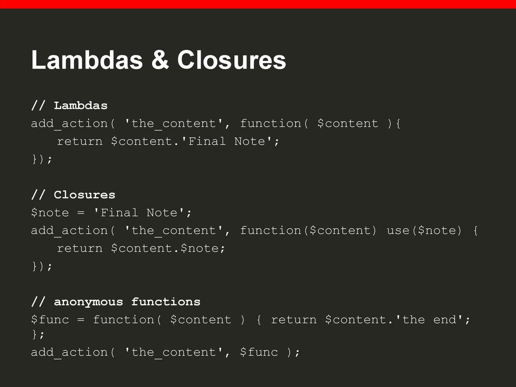 Lambdas & Closures // Lambdas add_action( 'the_...