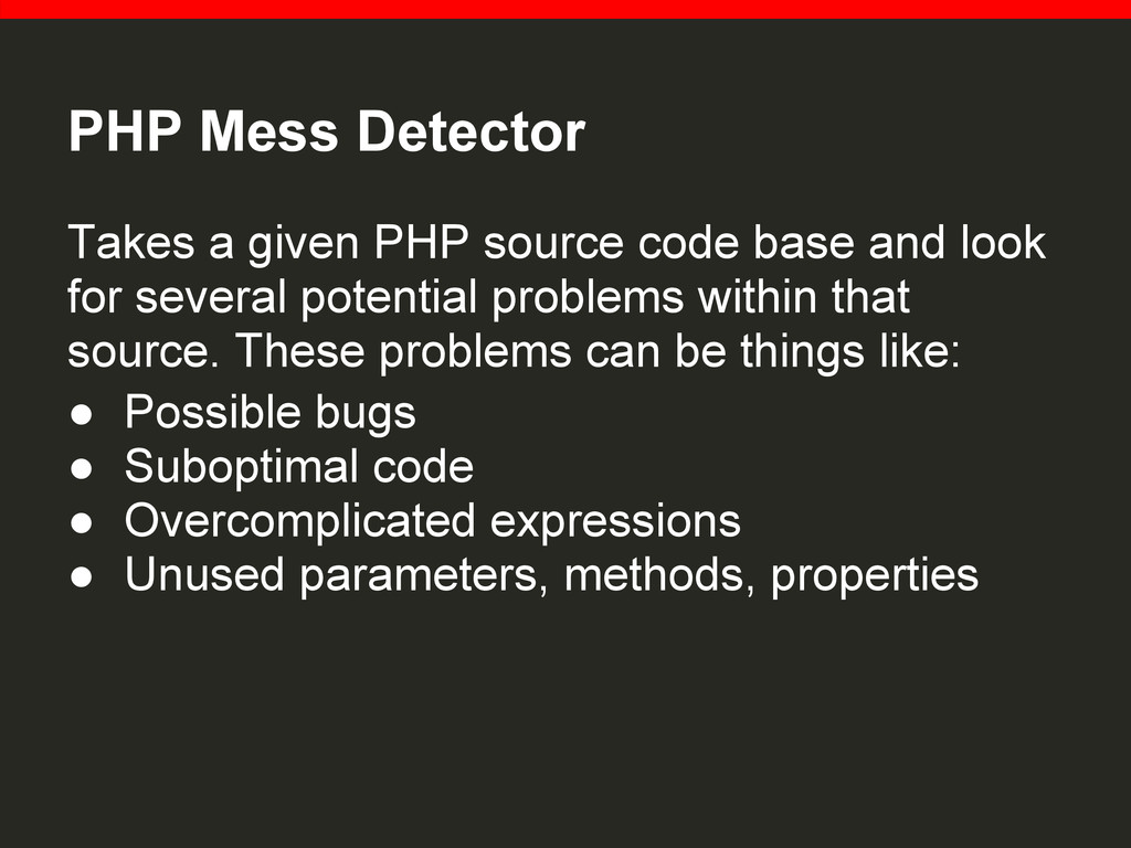 PHP Mess Detector Takes a given PHP source code...
