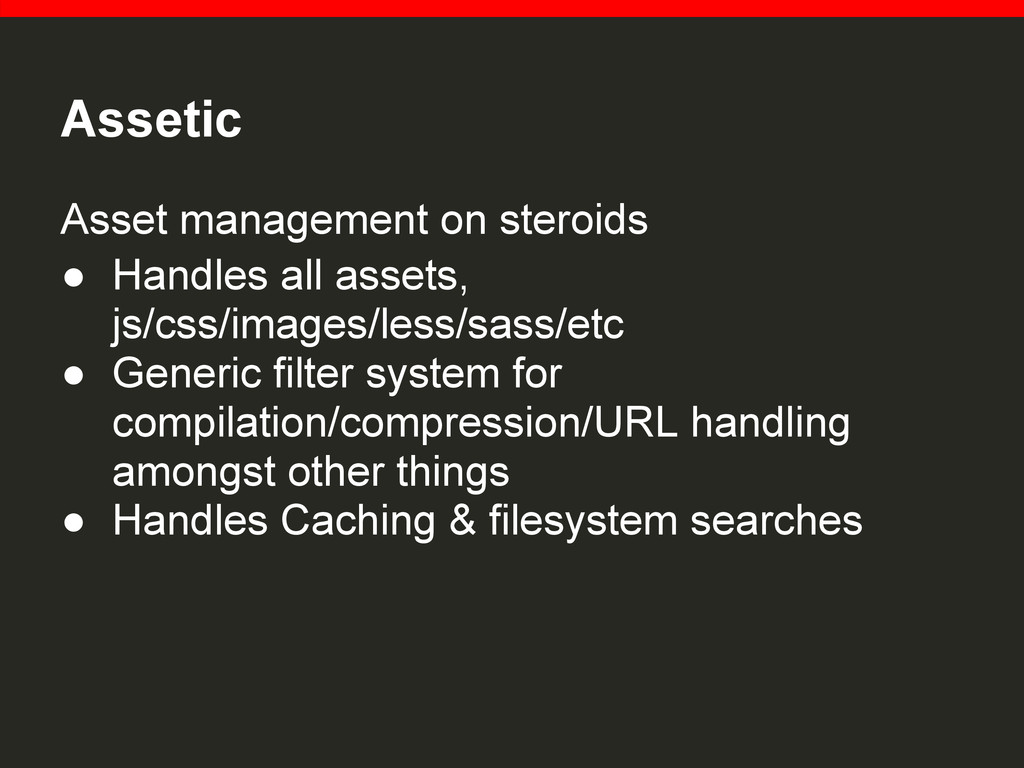 Assetic Asset management on steroids ● Handles ...