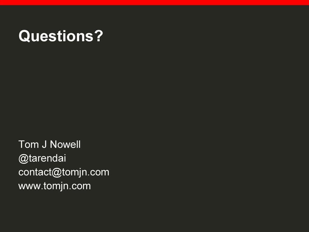 Questions? Tom J Nowell @tarendai contact@tomjn...
