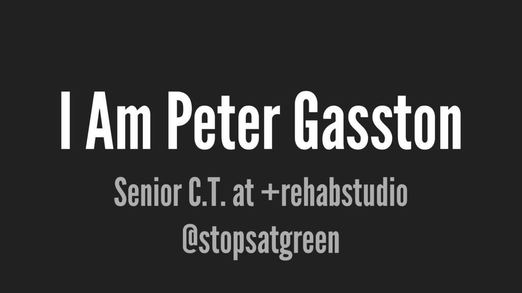 I Am Peter Gasston Senior C.T. at +rehabstudio ...
