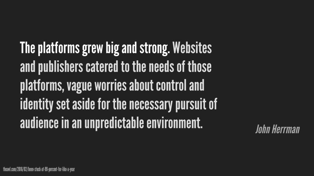 The platforms grew big and strong. Websites and...