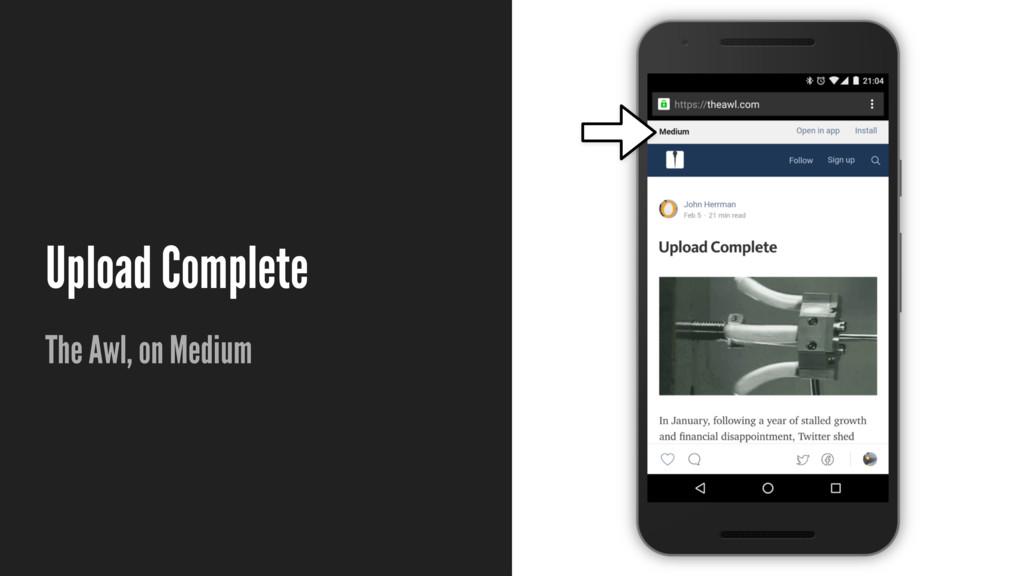 Upload Complete The Awl, on Medium