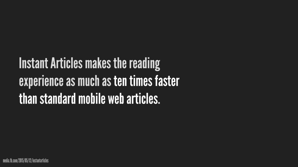 Instant Articles makes the reading experience a...