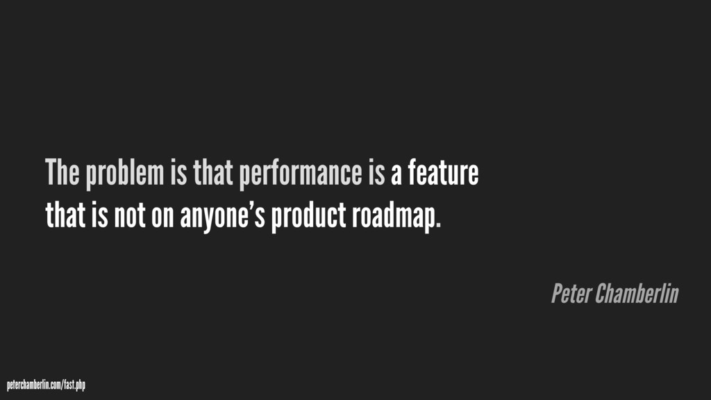 The problem is that performance is a feature th...