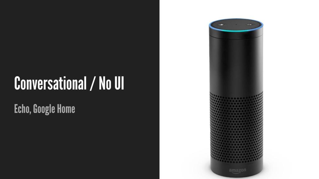Conversational / No UI Echo, Google Home