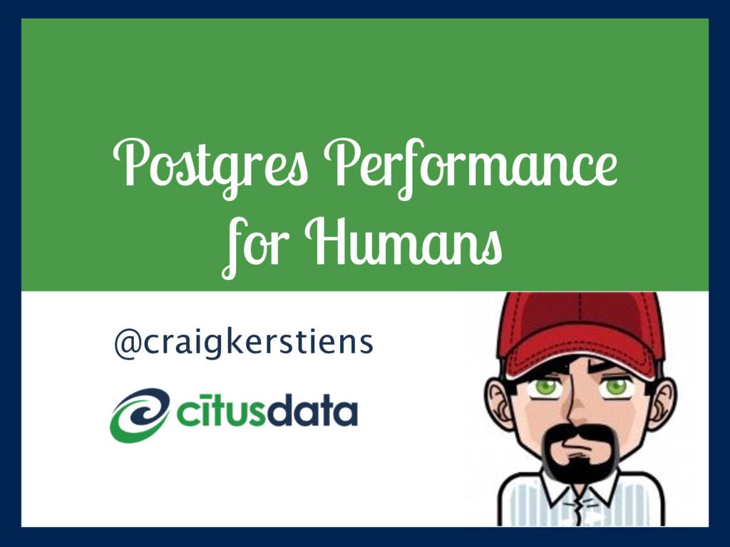 Postgres Performance for Humans @craigkerstiens