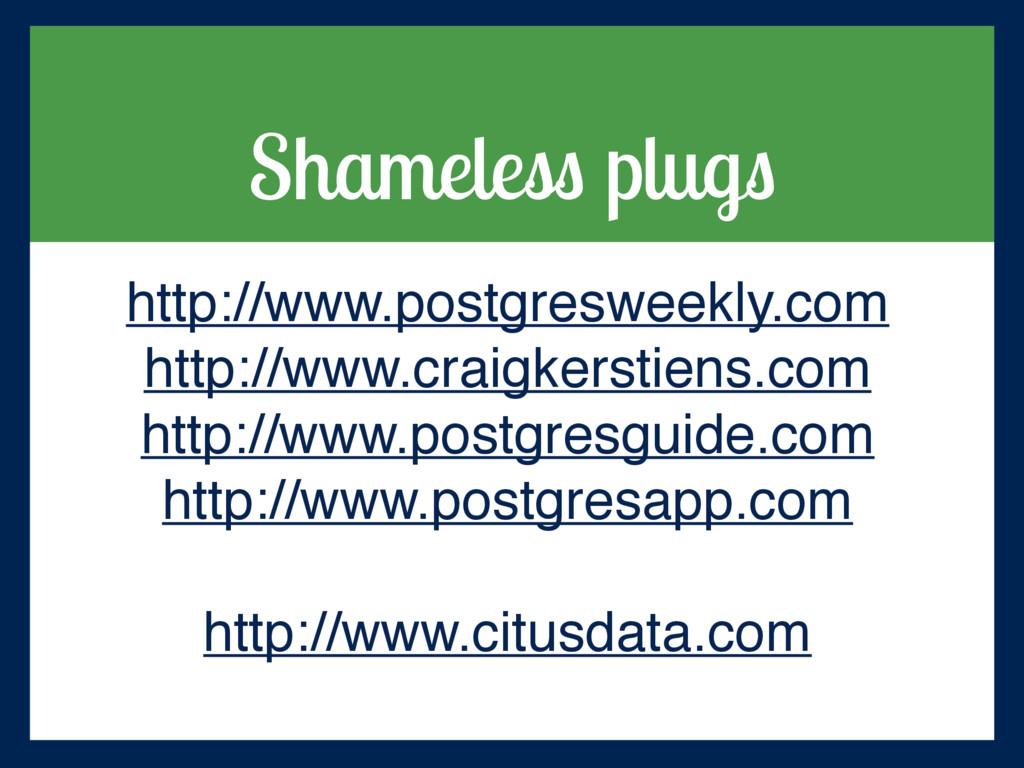 Shameless plugs http://www.postgresweekly.com h...