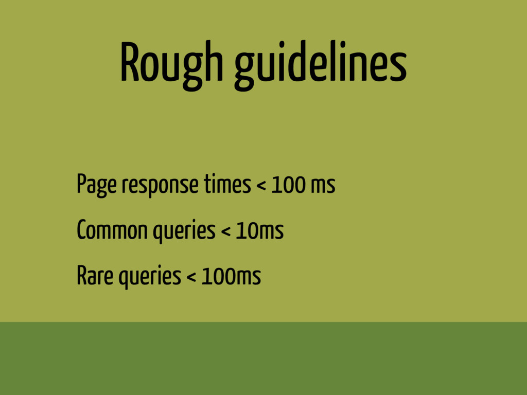 Rough guidelines Page response times < 100 ms C...