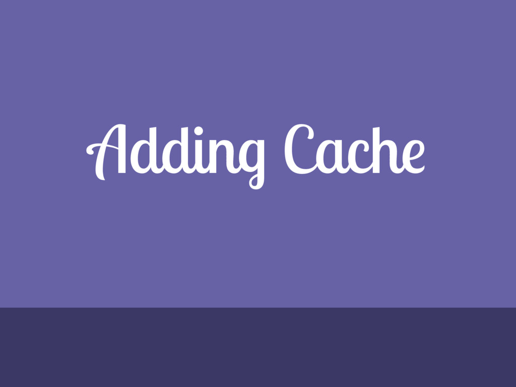 Adding Cache