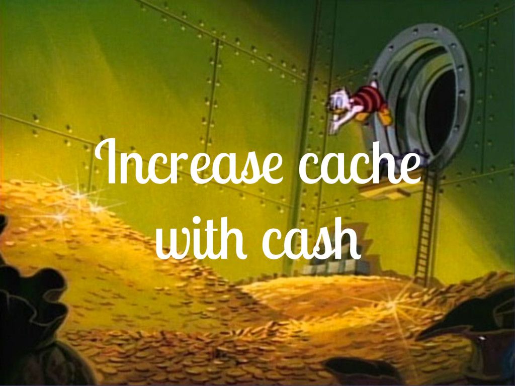 Increase cache with cash