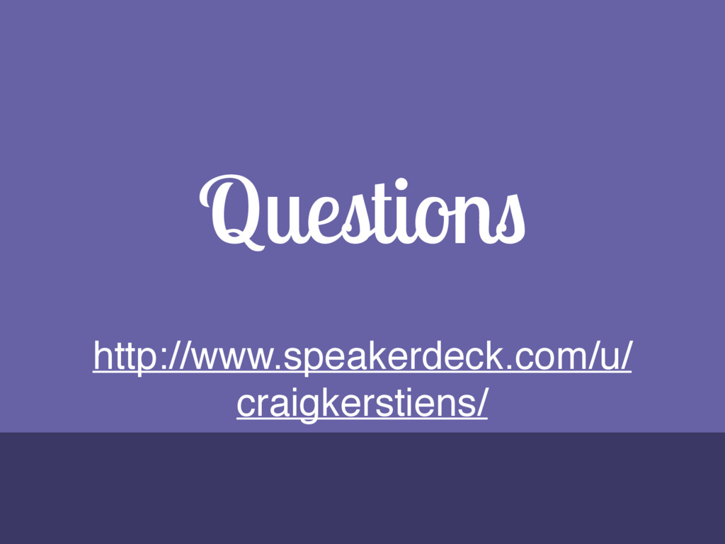 Questions http://www.speakerdeck.com/u/ craigke...