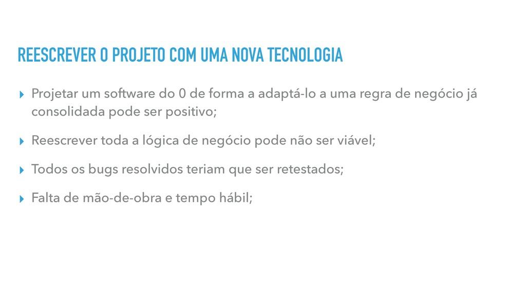 REESCREVER O PROJETO COM UMA NOVA TECNOLOGIA ▸ ...