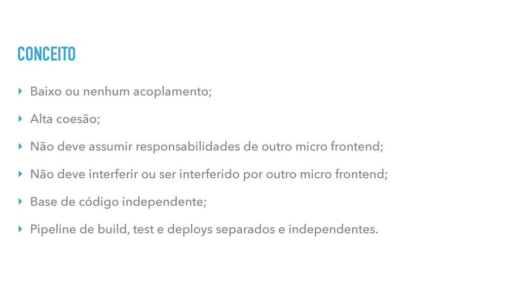 CONCEITO ‣ Baixo ou nenhum acoplamento; ‣ Alta ...