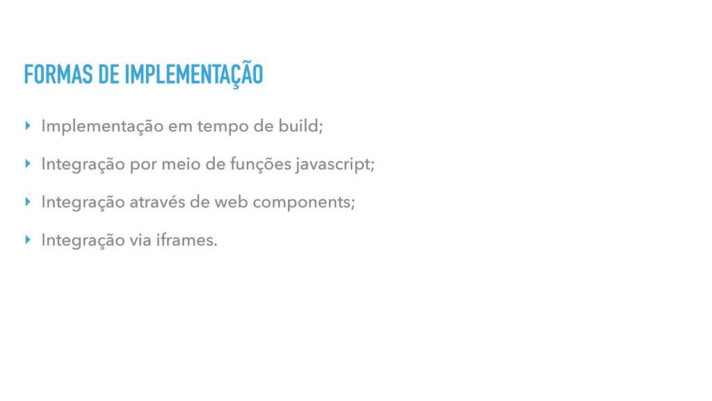 FORMAS DE IMPLEMENTAÇÃO ‣ Implementação em temp...