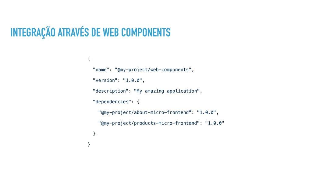 """INTEGRAÇÃO ATRAVÉS DE WEB COMPONENTS { """"name"""": ..."""