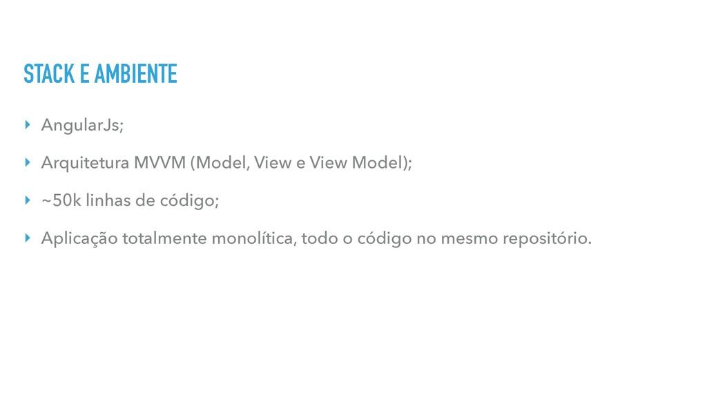 STACK E AMBIENTE ‣ AngularJs; ‣ Arquitetura MVV...