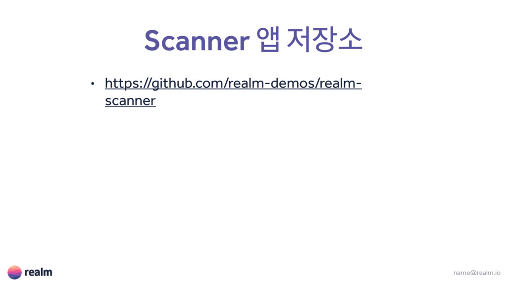 Scanner জ ࣗ • https://github.com/realm-demos/...