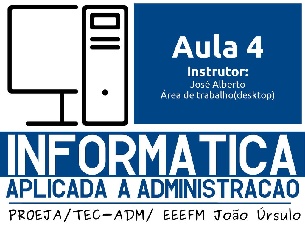 Instrutor: José Alberto Aula 4 Instrutor: José ...