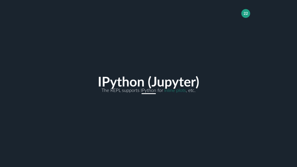 22 IPython (Jupyter) The REPL supports IPython ...