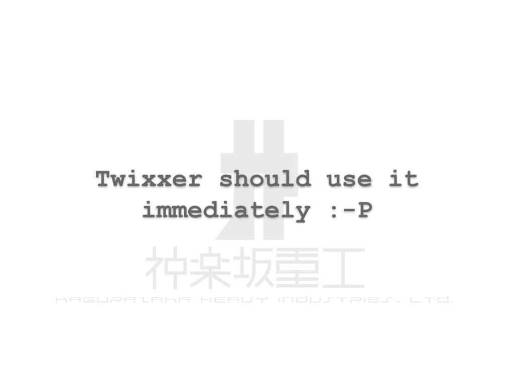 Twixxer should use it immediately :-P