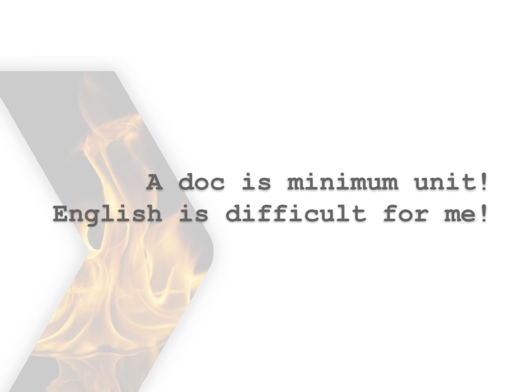 A doc is minimum unit! English is difficult for...