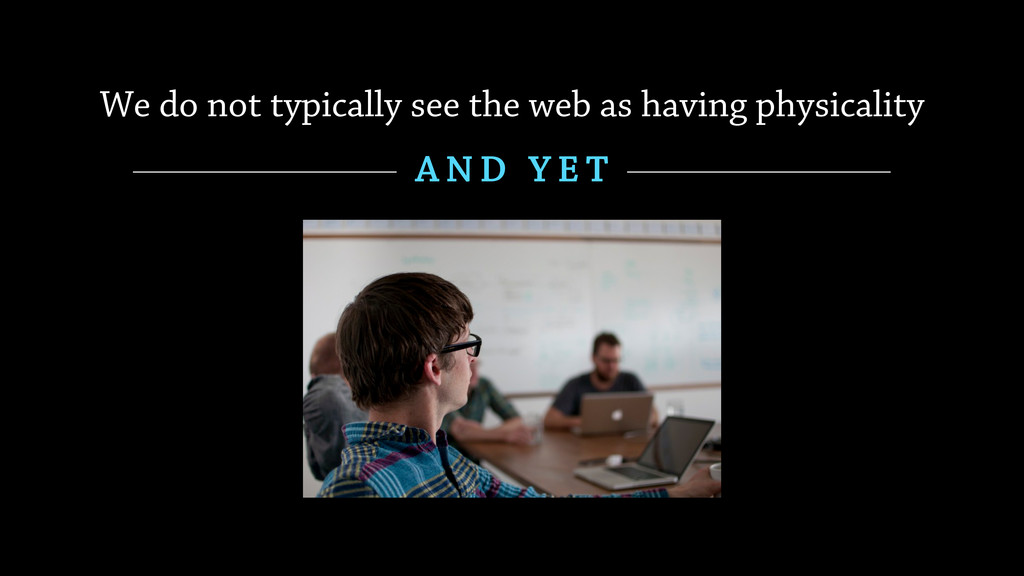 We do not typically see the web as having physi...