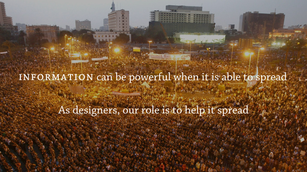 INFORMATION As designers, our role is to help i...