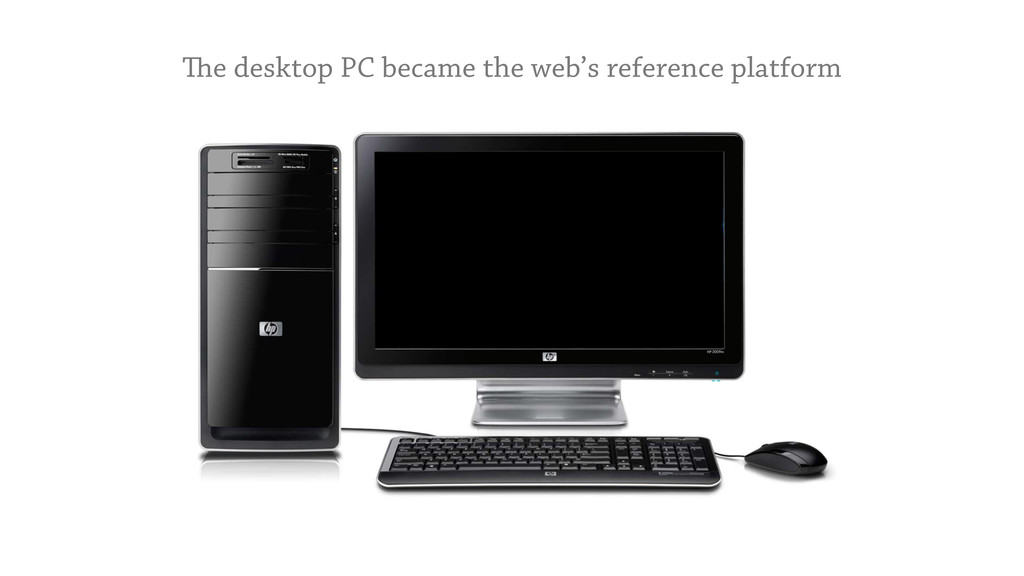 e desktop PC became the web's reference platfo...