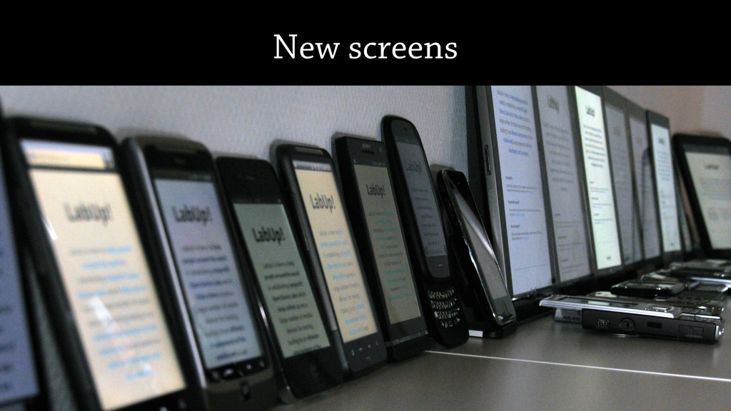 New screens