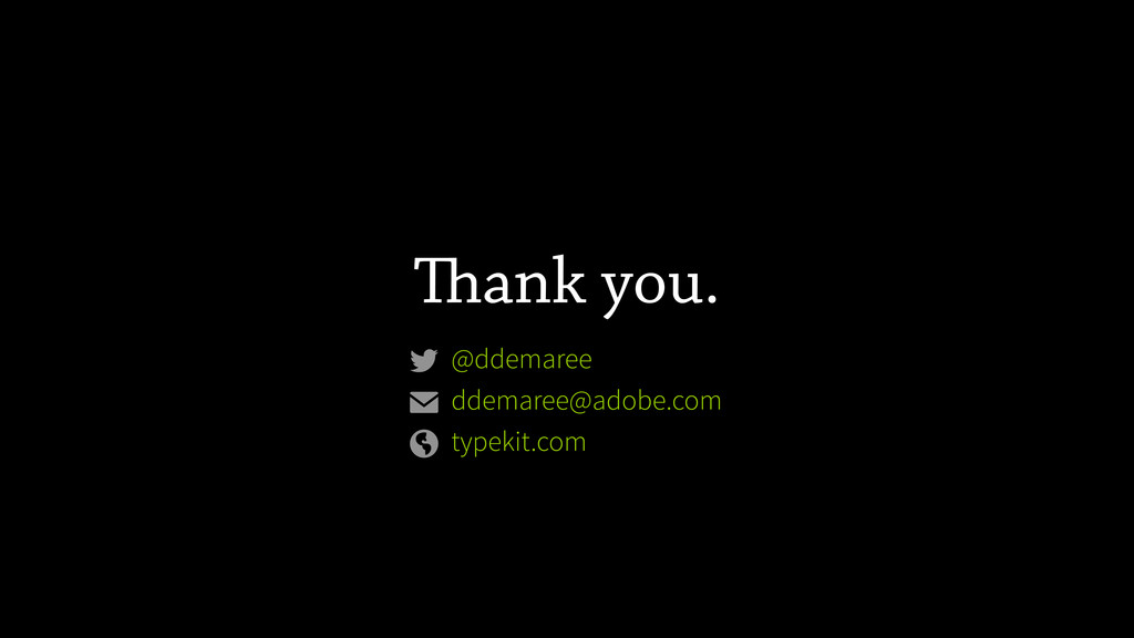 ank you. @ddemaree ddemaree@adobe.com typekit....