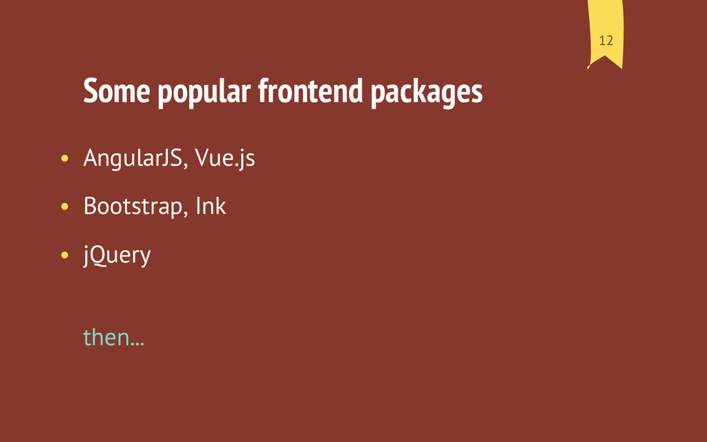 Some popular frontend packages • AngularJS, Vue...