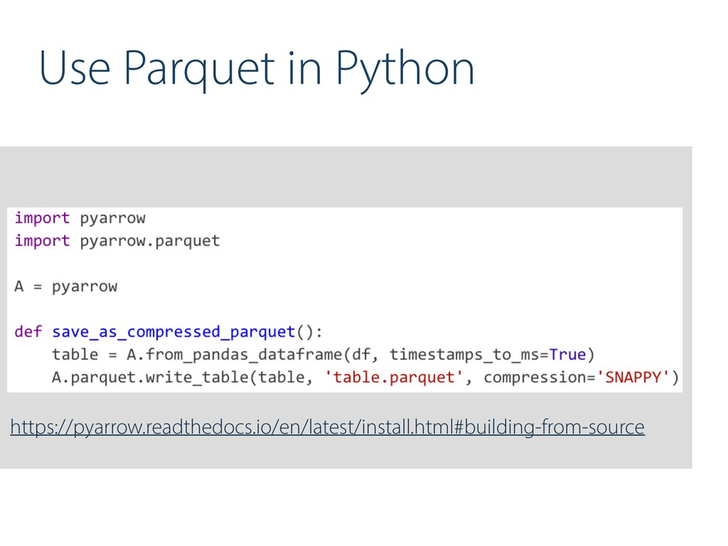 Use Parquet in Python https://pyarrow.readthedo...