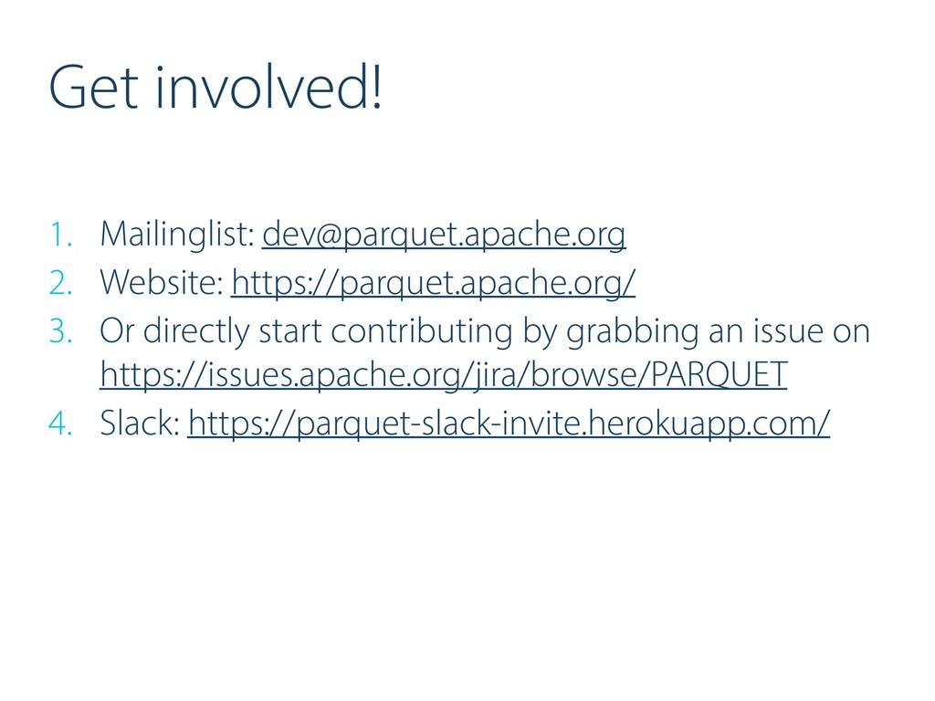 Get involved! 1. Mailinglist: dev@parquet.apach...