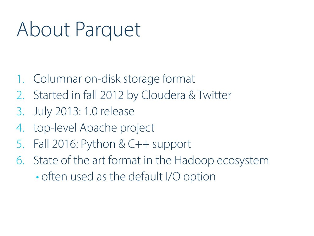 About Parquet 1. Columnar on-disk storage forma...