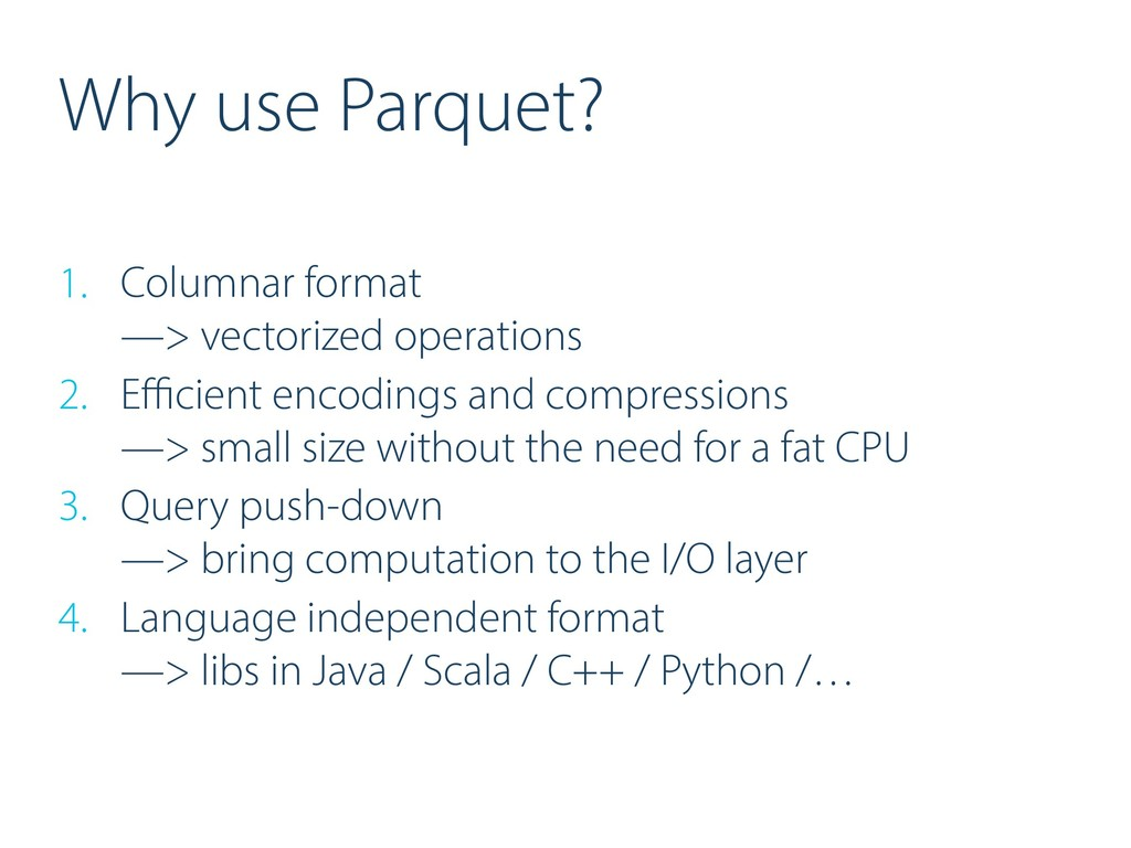 Why use Parquet? 1. Columnar format
