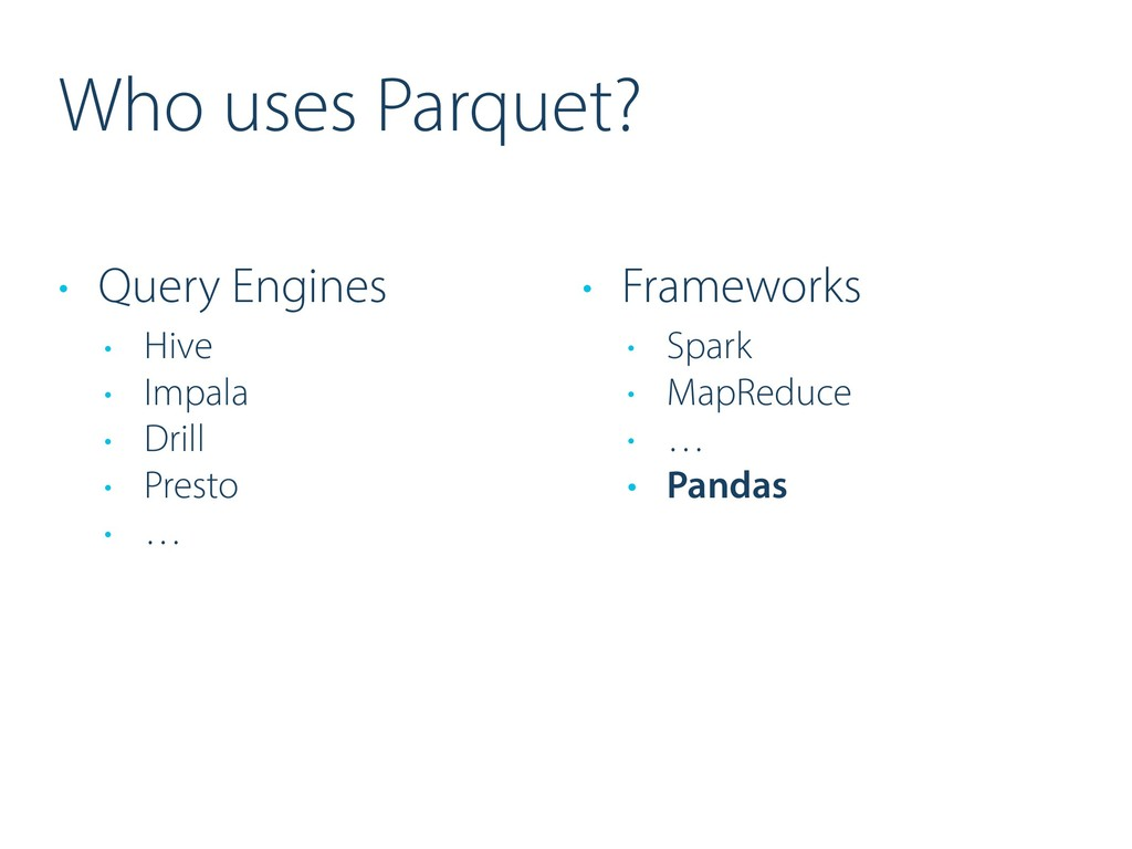 Who uses Parquet? • Query Engines • Hive • Impa...