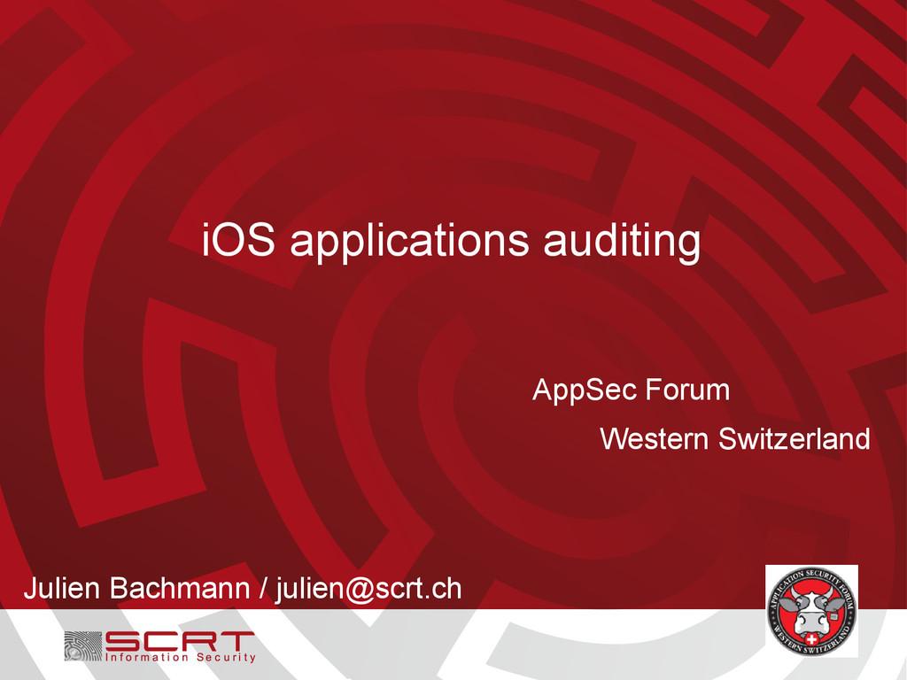 iOS applications auditing Julien Bachmann / jul...