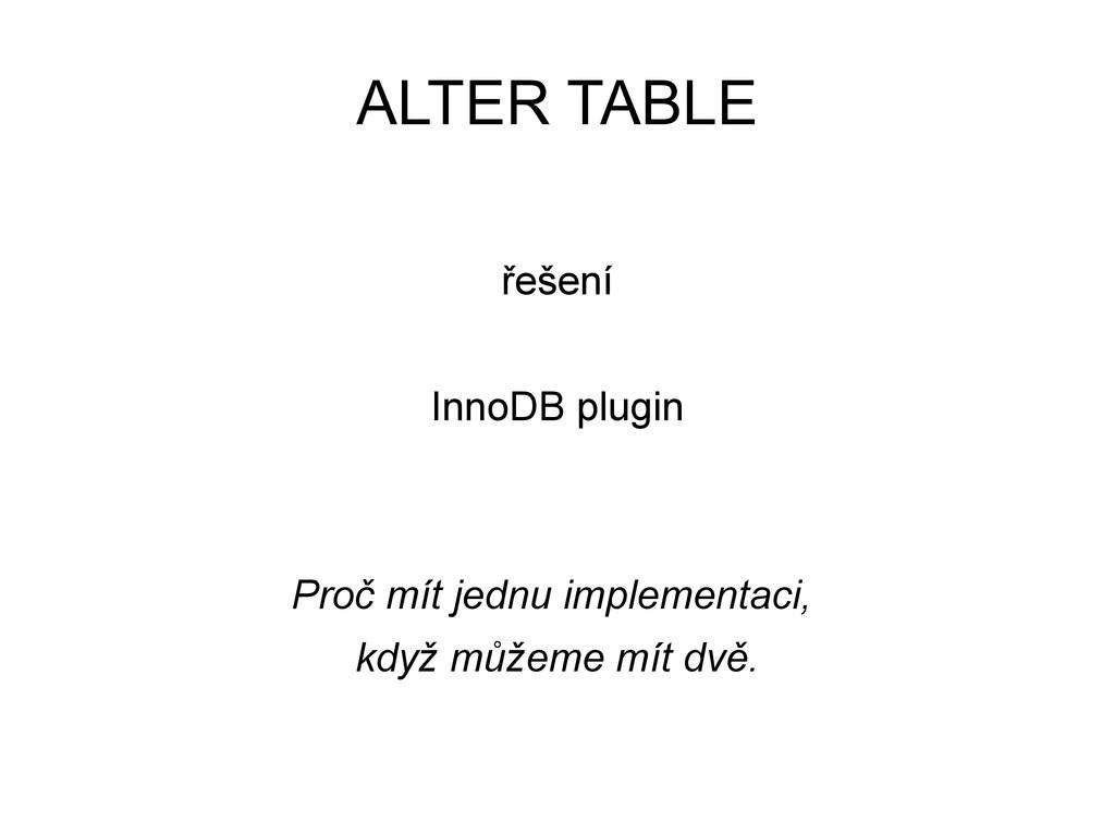 ALTER TABLE řešení InnoDB plugin Proč mít jednu...