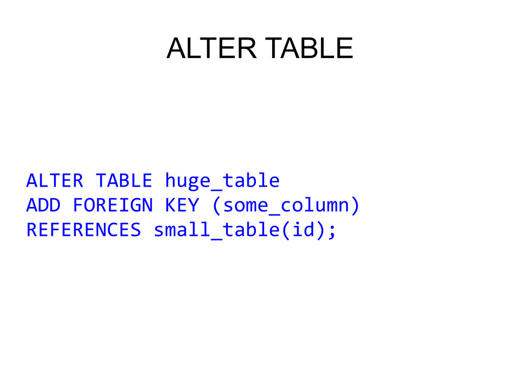 ALTER TABLE ALTER TABLE huge_table ADD FOREIGN ...