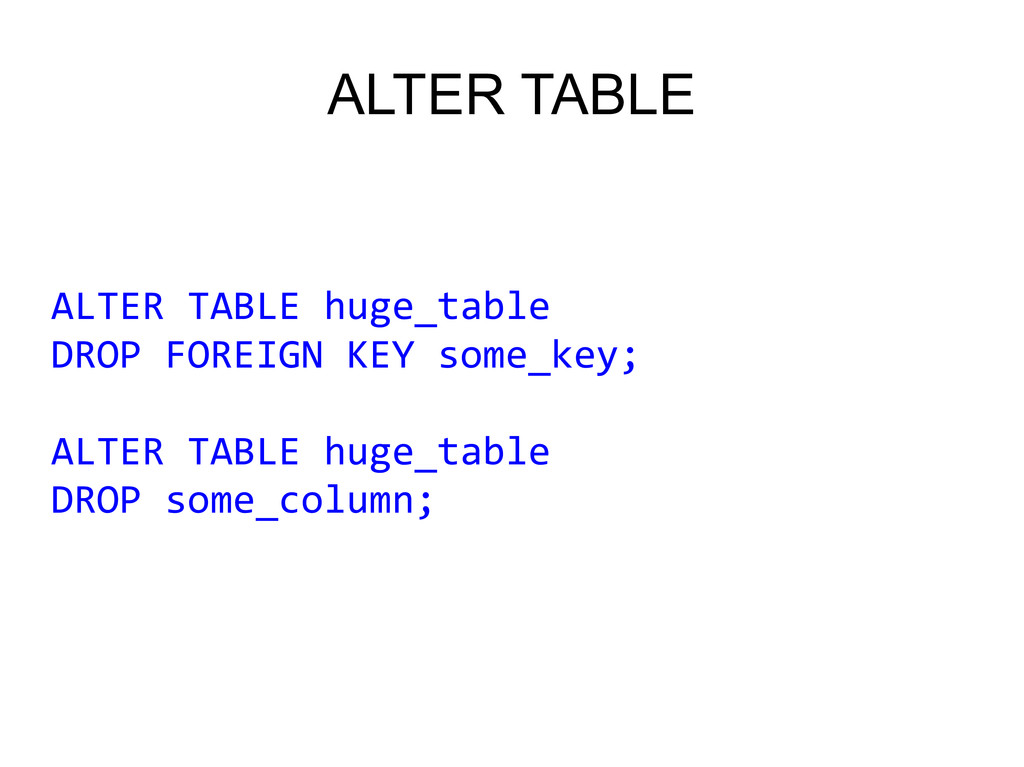 ALTER TABLE ALTER TABLE huge_table DROP FOREIGN...
