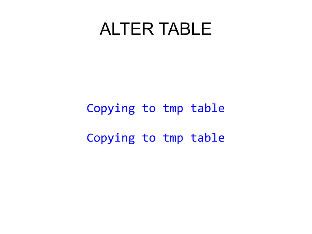 ALTER TABLE Copying to tmp table Copying to tmp...