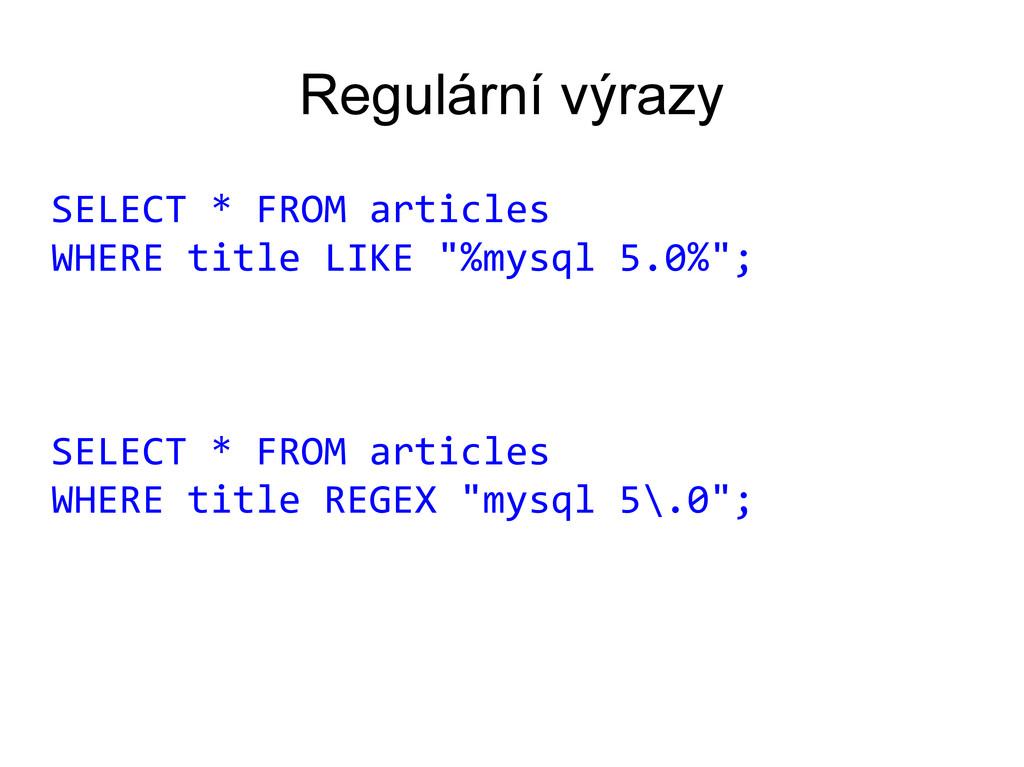 Regulární výrazy SELECT * FROM articles WHERE t...