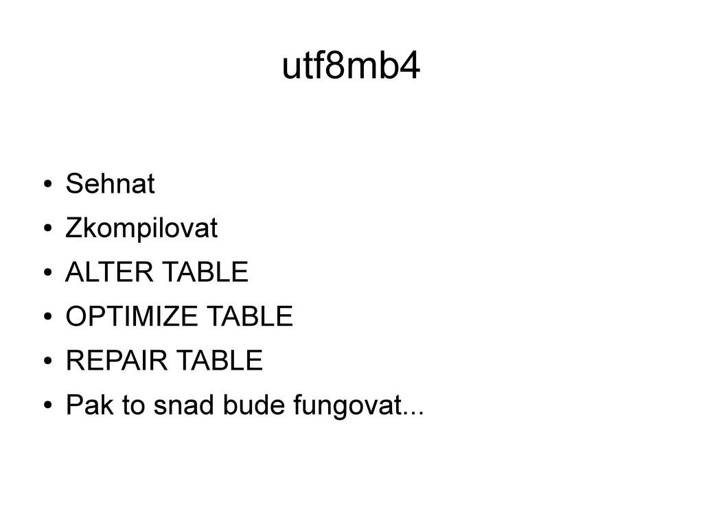 utf8mb4 ● Sehnat ● Zkompilovat ● ALTER TABLE ● ...